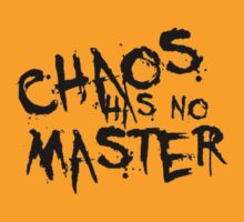 Chaos Has No Master (Black Text) by taiche