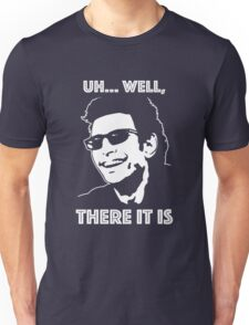 Ian Malcolm - There It Is Unisex T-Shirt