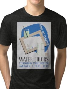 WPA United States Government Work Project Administration Poster 0084 Federal Art Exhibition Water Colors Newbury Street Boston Tri-blend T-Shirt