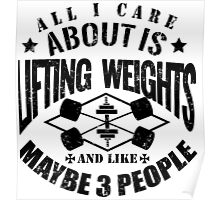 All I Care About Is Lifting Weights Funny Gym Poster