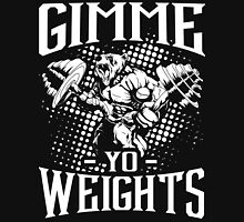 Gimme Yo Weights Gym Fitness Unisex T-Shirt