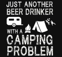 JUST ANOTHER BEER DRINKER WITH A CAMPING PROBLEM by imprasunna
