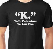Potassium To You Too Unisex T-Shirt