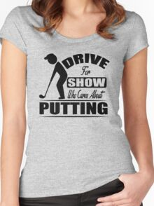 Drive for the show, who cares about putting? Women's Fitted Scoop T-Shirt