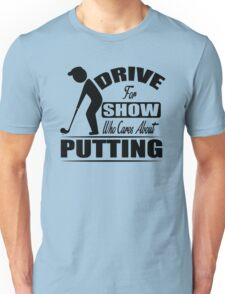 Drive for the show, who cares about putting? Unisex T-Shirt