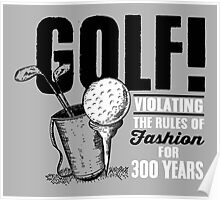 Golf! Violation the rules of fashing for 300 years Poster