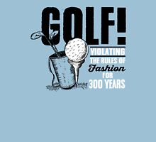 Golf! Violation the rules of fashing for 300 years Unisex T-Shirt