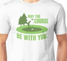 May the course be with you Unisex T-Shirt