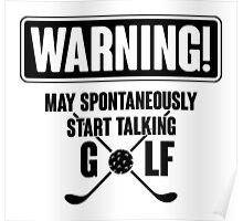Warning! May spontaneously start talking golf Poster