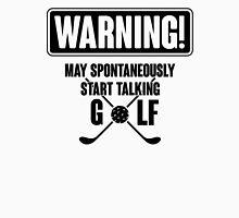 Warning! May spontaneously start talking golf Unisex T-Shirt