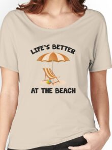 Life's Better At The Beach Women's Relaxed Fit T-Shirt