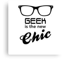 Geek is the new Chic Canvas Print