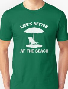 Life's Better At The Beach Unisex T-Shirt