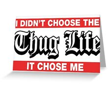 I Didn't Choose The Thug Life It Choose Me Greeting Card