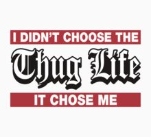 I Didn't Choose The Thug Life It Choose Me by CarbonClothing