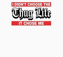 I Didn't Choose The Thug Life It Choose Me Unisex T-Shirt