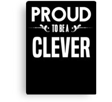 Proud to be a Clever. Show your pride if your last name or surname is Clever Canvas Print