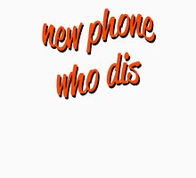 new phone who dis Unisex T-Shirt