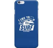 I Like To Surf The Internet iPhone Case/Skin
