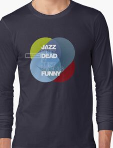 Jazz isn't dead, it just smells funny - Frank Zappa Long Sleeve T-Shirt