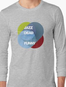 Jazz isn't dead, it just smells funny - Frank Zappa Long Sleeve T-Shirt