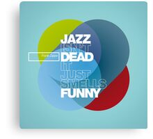 Jazz isn't dead, it just smells funny - Frank Zappa Canvas Print