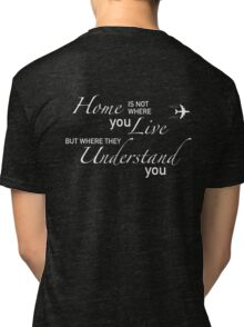 Home Is Not Where You Live Tri-blend T-Shirt