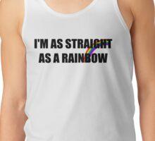 I'm as straight as a rainbow Tank Top