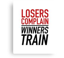Losers Complain Winners Train Canvas Print