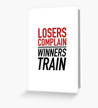 Losers Complain Winners Train Greeting Card