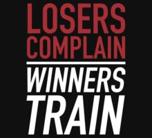 Losers Complain Winners Train by AmazingVision
