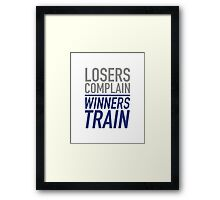 Losers Complain Winners Train Framed Print
