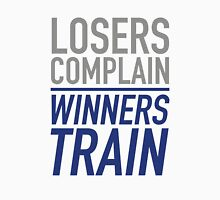 Losers Complain Winners Train Unisex T-Shirt