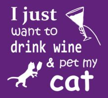 I JUST WANT TO DRINK WINE & PET MY CAT T-Shirt
