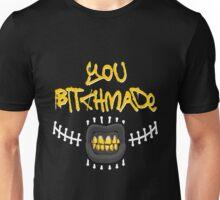 """YOU BITCHMADE"" Unisex T-Shirt"