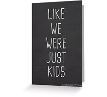 LIKE WE WERE JUST KIDS Greeting Card