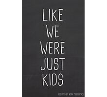 LIKE WE WERE JUST KIDS Photographic Print