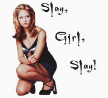 Slay, Girl, Slay! - Buffy T-Shirt