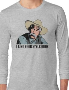 The Big Lebowski I Like Your Style Dude T-Shirt Long Sleeve T-Shirt