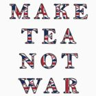 Make Tea Not War T-Shirt by simpsonvisuals
