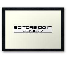 Editors do it 23.98/7 Framed Print