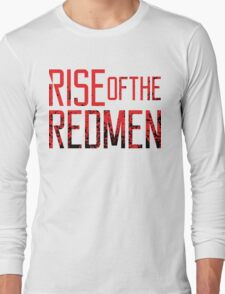 Rise of the Redmen Long Sleeve T-Shirt