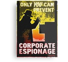 Only YOU Can Prevent CORPORATE ESPIONAGE Metal Print
