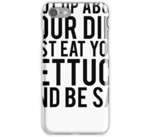 Shut Up About  Diet Just Eat Your Lettuce Be Sad iPhone Case/Skin