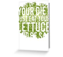 Shut Up About  Diet Just Eat Your Lettuce Be Sad Greeting Card