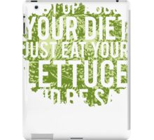 Shut Up About  Diet Just Eat Your Lettuce Be Sad iPad Case/Skin