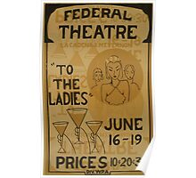 WPA United States Government Work Project Administration Poster 0843 Federal Theatre To The Ladies Poster