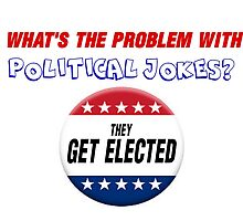 WHAT'S THE PROBLEM WITH POLITICAL JOKES. by CalliopeSt