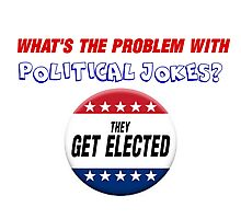 WHAT'S THE PROBLEM WITH POLITICAL JOKES. Photographic Print
