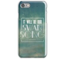Our Swan Song iPhone Case/Skin